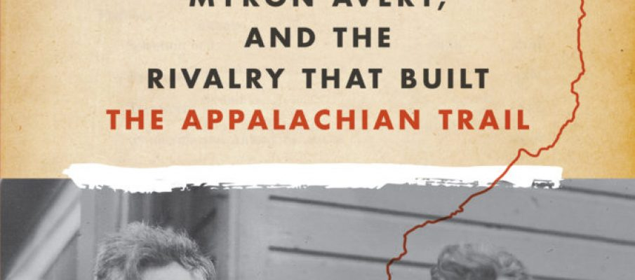 Book cover of Blazing Ahead: Benton MacKaye, Myron Avery and the Rivalry that Built the Appalachian Trail, by Jeffrey H. Ryan